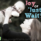 "Joy or ""Just Wait""?"