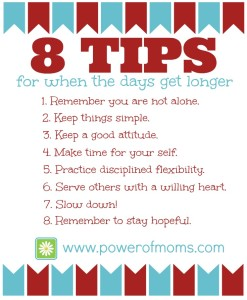 When your days seem to never end, count on these 8 tips to help you get through them! Full article at http://powerofmoms.com