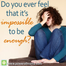 You ARE enough. www.powerofmoms.c