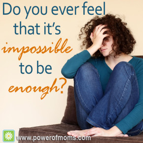 You ARE enough. www.powerofmoms.com