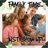 Family Time: Just Show Up