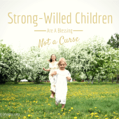 Power of Moms Pick: Strong Willed Children Are a Blessing, Not a Curse