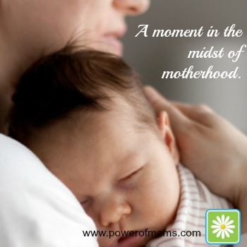 What we live for are the moments within the minutes of motherhood. www.powerofmoms.com
