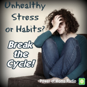 Unhealthy Stress & Habits? Break the Cycle!  Episode 87