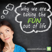 Why We Are Taking the Fun Out of Life