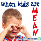 How do you equip your child to deal with mean kids? www.powerofmoms.com