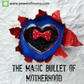 The Magic Bullet of Motherhood
