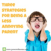 Three Strategies for Being a Less Annoying Parent