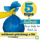Motivate your kids to pitch in – without pitching a fit. www.powerofmoms.com
