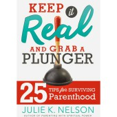 Book Summary: Keep it Real and Grab a Plunger: 25 Tips for Surviving Parenthood