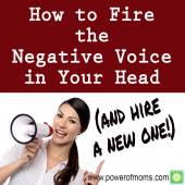 How to Fire the Negative Voice in Your Head (and Hire a Positive One!)