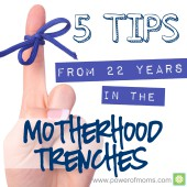 Five Tips from 22 Years in the Motherhood Trenches