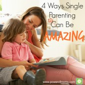 4 Ways Single Parenting Can Be Amazing