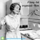 Busy and organized. You can do it! www.powerofmoms.com