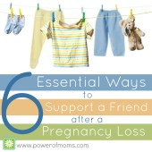 Spiritual Sundays: Six Essential Ways to Support a Friend after Pregnancy Loss