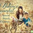 Patience is a crucial component when raising your special needs child. www.powerofmoms.com