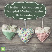 Healing 3 Generations of Trampled Mother-Daughter Relationships