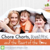 Chore Charts, Reality, and the Heart of the Home