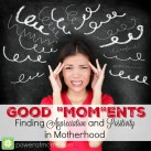 "How to focus on the good during a bad ""Mom""-ment. www.powerofmoms.com"