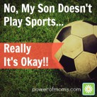 It's okay if your child doesn't DO sports. www.powerofmoms.com