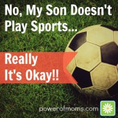No, My Son Doesn't Play Sports…Really It's OK!