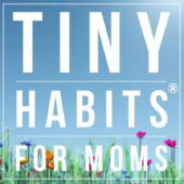 Tiny Habits for Moms with Linda Fogg-Phillips and April Perry – Episode 156