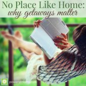 No Place Like Home:  Why Getaways Matter