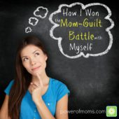 How I Won the Mom-Guilt Battle with Myself
