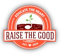 Raise the Good--Website of Resources for Mothers to Educate the Hearts of their Children