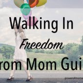 Spiritual Sundays: Walking in Freedom from Mom Guilt